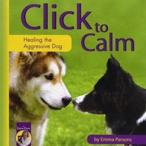 Click to Calm Healing the Aggressive Dog (Karen Pryor Clicker Book)