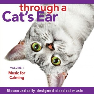 Through a Cat's Ear, Volume 1 Music for Calming